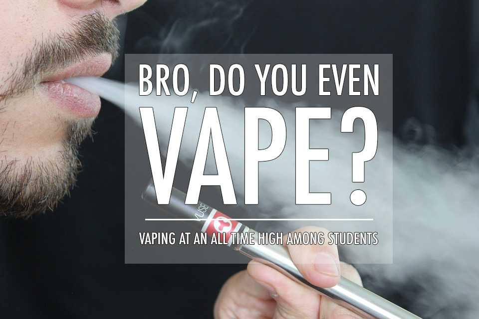 Bro, do you even vape?: Vaping at an all time high among students
